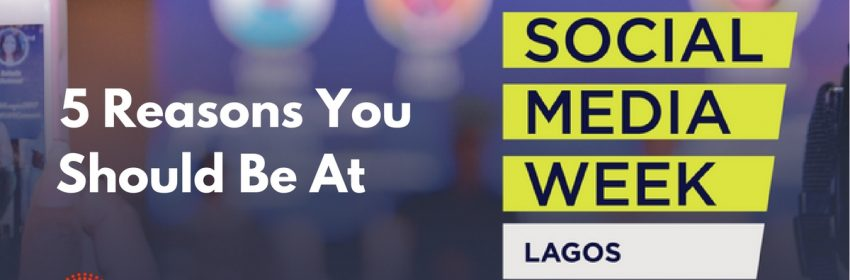 5 reasons you should be at Social Media Week Lagos - intense.ng